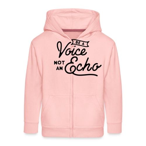Be a voice not an echo - Kids' Premium Zip Hoodie