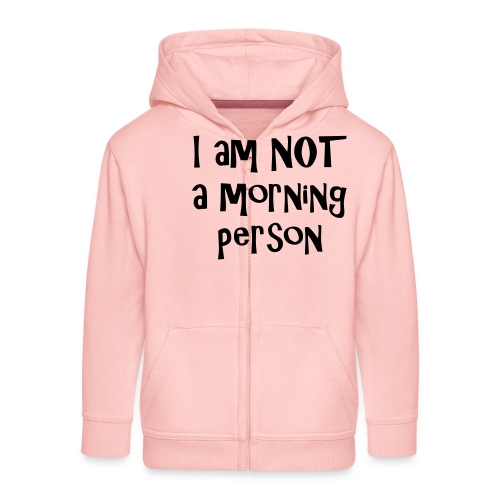 I am not a morning person - Kids' Premium Zip Hoodie