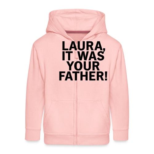 Laura it was your father - Kinder Premium Kapuzenjacke