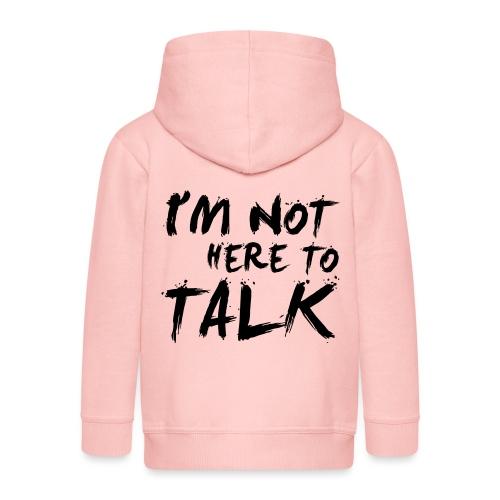 I´m Not Here To Talk - Gym, Fitness, Bodybuilding - Kinder Premium Kapuzenjacke
