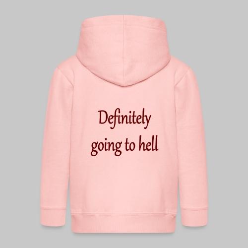 Definitely going to hell - Kids' Premium Zip Hoodie