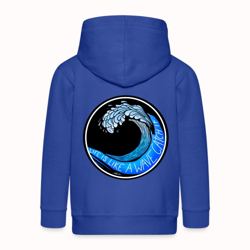 Life Is Like A Wave, Catch It - Kids' Premium Zip Hoodie