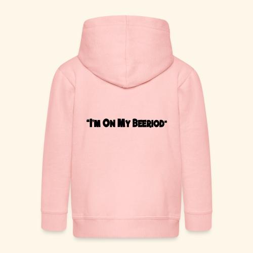 IM ON MY BEERIOD - Kids' Premium Zip Hoodie