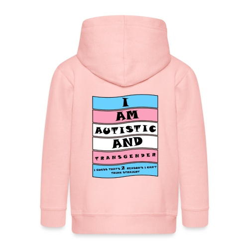 Autistic and Transgender   Funny Quote - Kids' Premium Hooded Jacket
