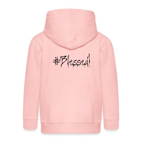 #Blessed - Kids' Premium Zip Hoodie