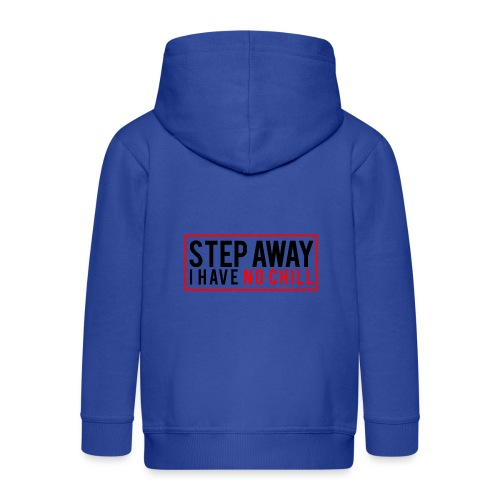 Step Away I have No Chill Clothing - Kids' Premium Hooded Jacket