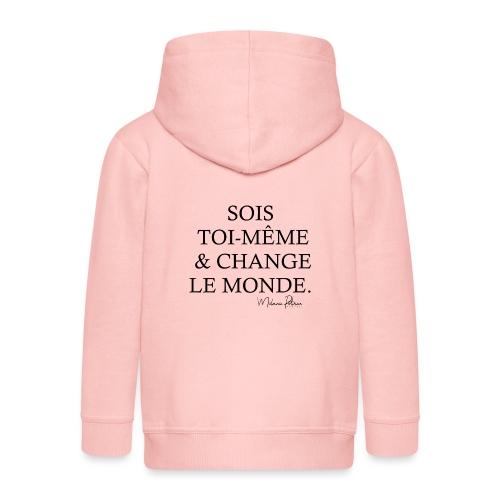SOIS TOI-MEME & CHANGE LE MONDE - Veste à capuche Premium Enfant
