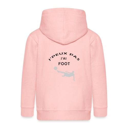 J PEUX PAS J AI FOOT - Veste à capuche Premium Enfant