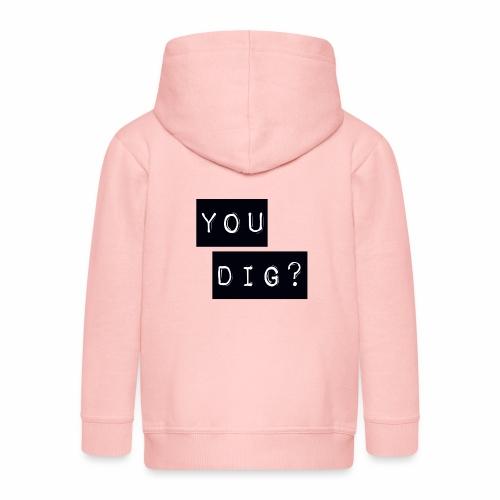 You Dig - Kids' Premium Zip Hoodie