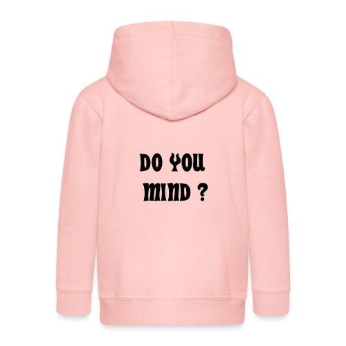 DO YOU MIND ? - Veste à capuche Premium Enfant