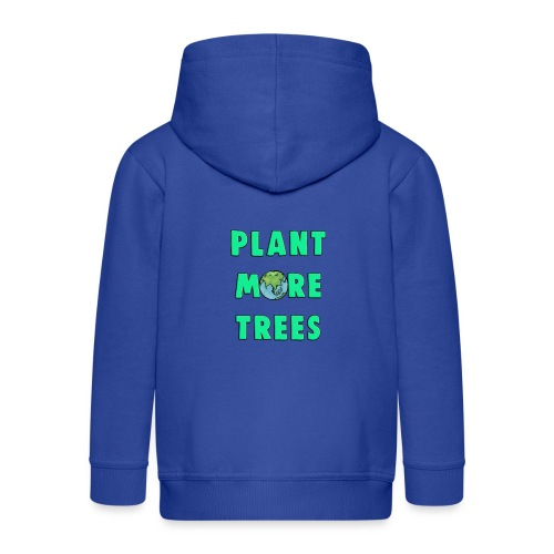 Plant More Trees Global Warming Climate Change - Kids' Premium Zip Hoodie