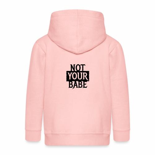 NOT YOUR BABE - Coole Statement Geschenk Ideen - Kinder Premium Kapuzenjacke