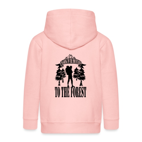 I m going to the mountains to the forest - Kids' Premium Hooded Jacket