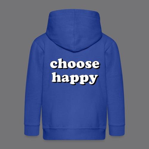 CHOOSE HAPPY Tee Shirts - Kids' Premium Zip Hoodie