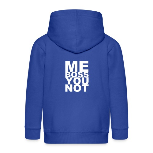 Me Boss You Not - Kids' Premium Zip Hoodie
