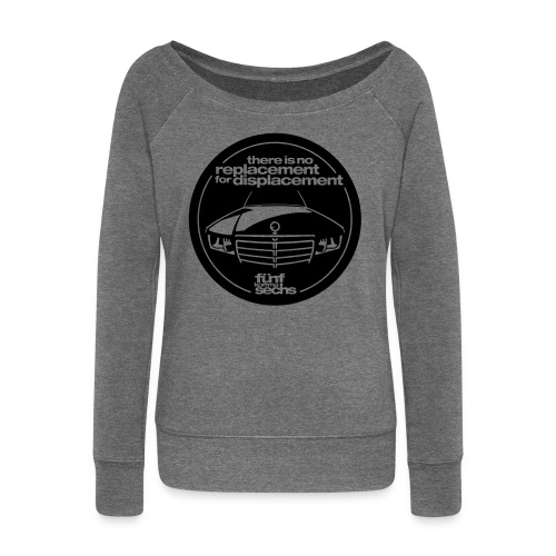 There is no replacement for displacement - Women's Boat Neck Long Sleeve Top