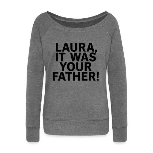 Laura it was your father - Frauen Pullover mit U-Boot-Ausschnitt von Bella