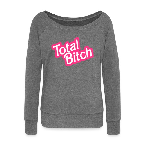 Total B***H - Women's Boat Neck Long Sleeve Top