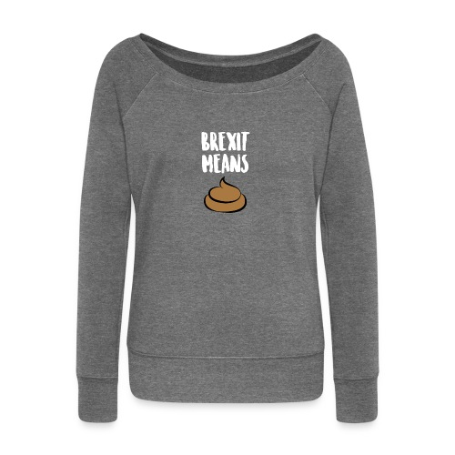 Brexit Means B******T - Women's Boat Neck Long Sleeve Top