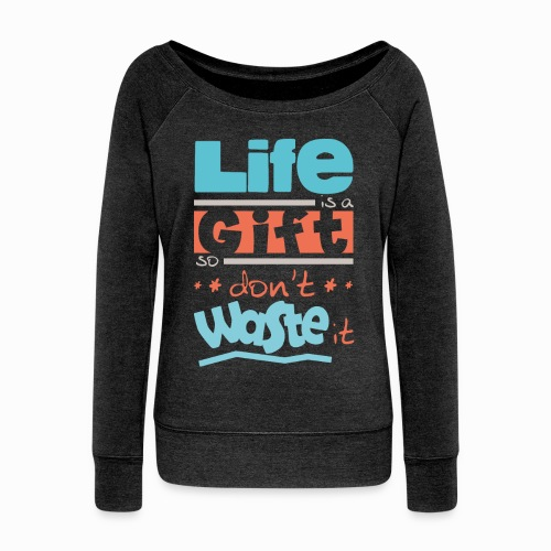 Life is a gift - Women's Boat Neck Long Sleeve Top