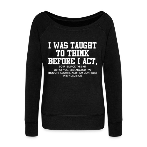 I was taught to think before I act - Women's Boat Neck Long Sleeve Top