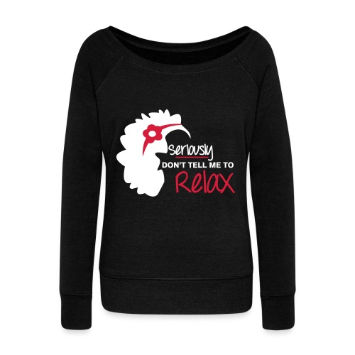 Seriously Don't Tell Me To Relax - Women's Boat Neck Long Sleeve Top