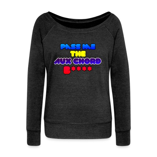 Pass me the AUX chord B**** - Women's Boat Neck Long Sleeve Top