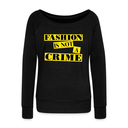 FASHION IS NOT A CRIME - Women's Boat Neck Long Sleeve Top