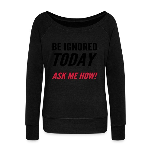 Be Ignored Today - Women's Boat Neck Long Sleeve Top