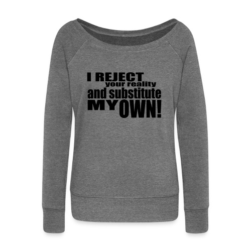 I reject your reality and substitute my own - Women's Boat Neck Long Sleeve Top