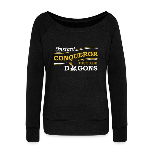 Instant Conqueror, Just Add Dragons - Women's Boat Neck Long Sleeve Top