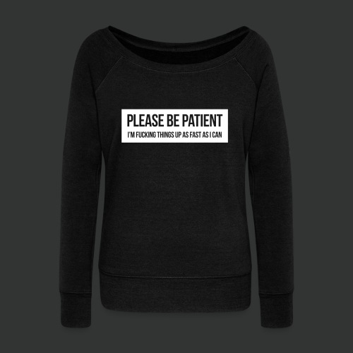 Please be patient - Women's Boat Neck Long Sleeve Top