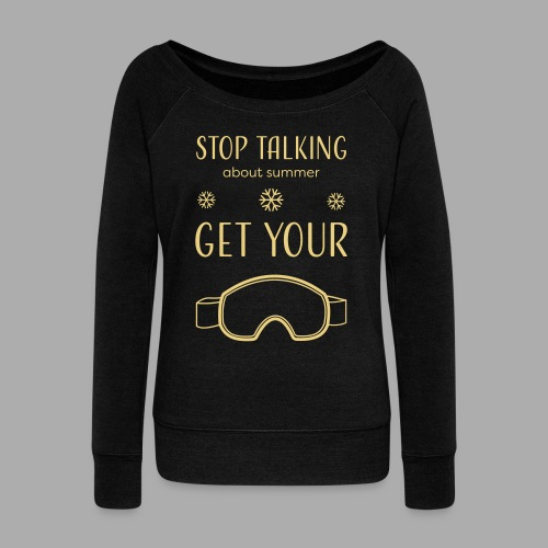 STOP TALKING ABOUT SUMMER AND GET YOUR SNOW / WINTER - Women's Boat Neck Long Sleeve Top