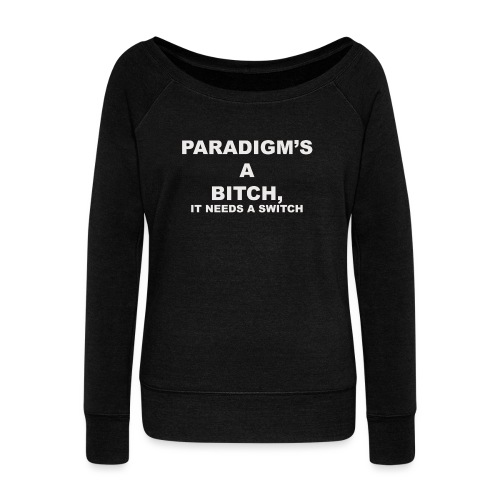 Paradigm's A Bitch - Women's Boat Neck Long Sleeve Top