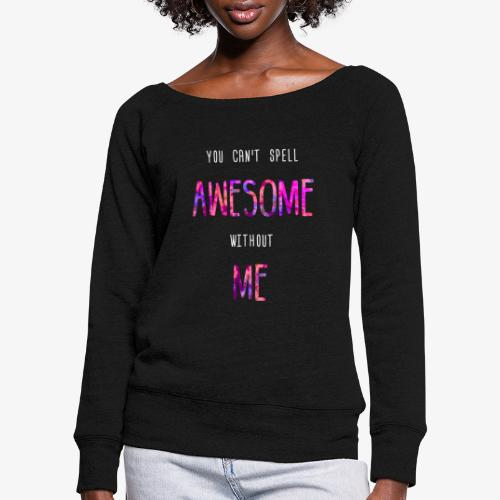 You can't spell AWESOME without ME - Women's Boat Neck Long Sleeve Top
