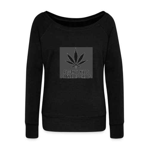 Alcohol Kills, Cannabis Chills - Women's Boat Neck Long Sleeve Top