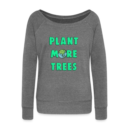 Plant More Trees Global Warming Climate Change - Women's Boat Neck Long Sleeve Top
