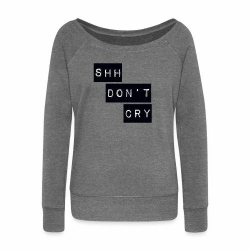 Shh dont cry - Women's Boat Neck Long Sleeve Top