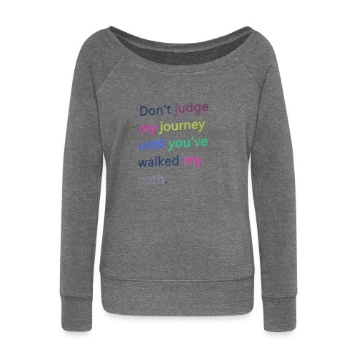 Dont judge my journey until you've walked my path - Women's Boat Neck Long Sleeve Top