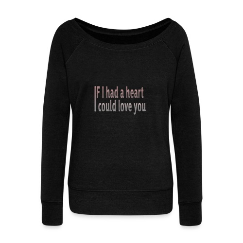 if i had a heart i could love you - Women's Boat Neck Long Sleeve Top