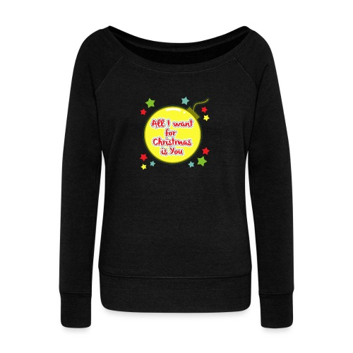 All I want for Christmas is You - Women's Boat Neck Long Sleeve Top
