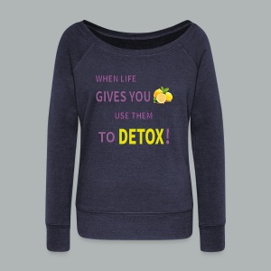 When life gives you lemons use them to detox! - Women's Boat Neck Long Sleeve Top