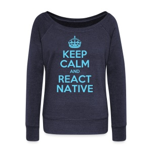KEEP CALM AND REACT NATIVE SHIRT - Frauen Pullover mit U-Boot-Ausschnitt von Bella