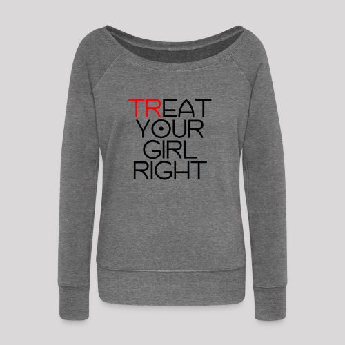 Treat Your Girl Right - Vrouwen trui met U-hals van Bella