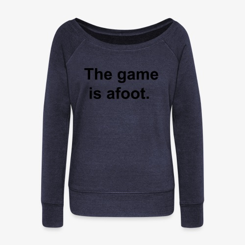 The game is afoot - Sherlock Holmes Quote - Women's Boat Neck Long Sleeve Top