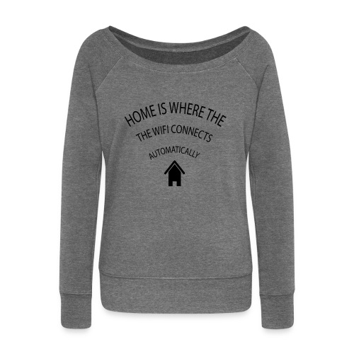 Home is where the Wifi connects automatically - Women's Boat Neck Long Sleeve Top