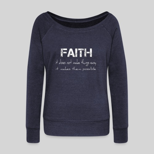 Faith it does not make things easy it makes them - Frauen Pullover mit U-Boot-Ausschnitt von Bella