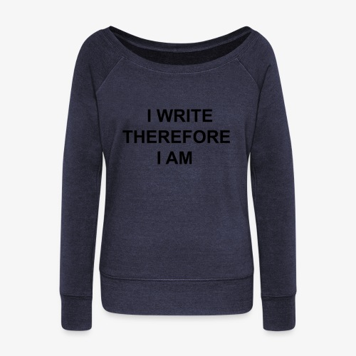 I Write Therefore I Am - Writers Slogan! - Women's Boat Neck Long Sleeve Top