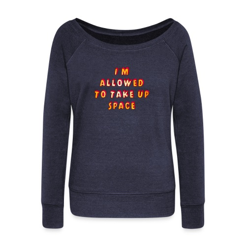 I m allowed to take up space - Women's Boat Neck Long Sleeve Top