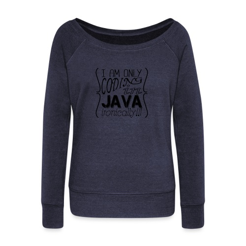 I am only coding in Java ironically!!1 - Women's Boat Neck Long Sleeve Top
